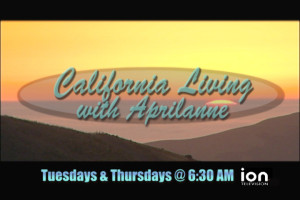 California Living ® with host Aprilanne Hurley airs Tuesday & Thursday mornings on ION Television.