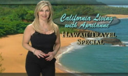 California Living ® host Aprilanne Hurley invites you to take Hawaii travel to the next level with the California Living Hawaii Travel Special.